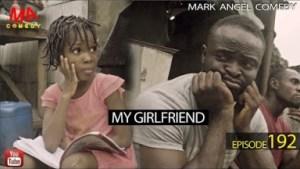 Mark Angel Comedy – MY GIRLFRIEND (Episode 192)